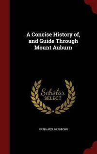 A Concise History Of, and Guide Through Mount Auburn
