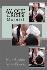 Ay, Que Crisis!: Maquial