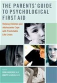 Parents Guide to Psychological First Aid: Helping Children and Adolescents Cope with Predictable Life Crises