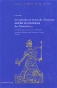 Die griechisch-romische Okumene und die drei Kulturen des Mittelalters