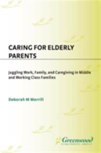 Caring for Elderly Parents: Juggling Work, Family, and Caregiving in Middle and Working Class Families