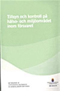 Tillsyn och kontroll för hälso- och miljöområdet inom försvaret. SOU 2015:79. : Betänkande från Utredningen om översyn av generalläkarfunktionen