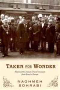 Taken for Wonder: Nineteenth-Century Travel Accounts from Iran to Europe