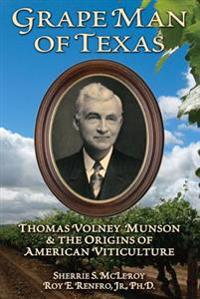 Grape Man of Texas: Thomas Volney Munson and the Origins of American Viticulture