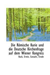 Die Romische Kurie Und Die Deutsche Kirchenfrage Auf Dem Wiener Kongress
