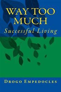 Way Too Much: Successful Living