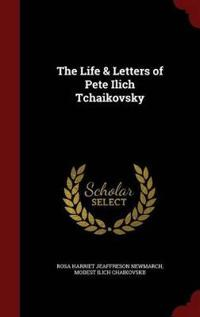 The Life & Letters of Pete Ilich Tchaikovsky