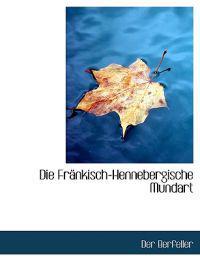Die Frenkisch-hennebergische Mundart