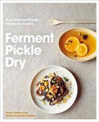 Ferment, Pickle, Dry: Ancient Methods, Modern Meals