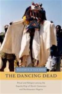 Dancing Dead: Ritual and Religion among the Kapsiki/Higi of North Cameroon and Northeastern Nigeria