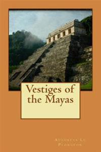 Vestiges of the Mayas