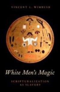 White Men's Magic: Scripturalization as Slavery