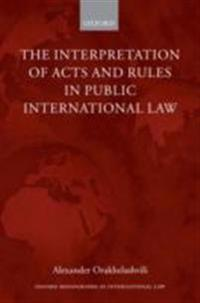 Interpretation of Acts and Rules in Public International Law