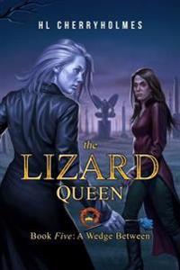 The Lizard Queen Book Five: A Wedge Between