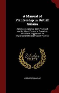 A Manual of Plantership in British Guiana