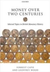 Money over Two Centuries: Selected Topics in British Monetary History
