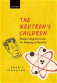 Neutron's Children: Nuclear Engineers and the Shaping of Identity
