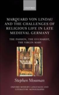 Marquard von Lindau and the Challenges of Religious Life in Late Medieval Germany: The Passion, the Eucharist, the Virgin Mary