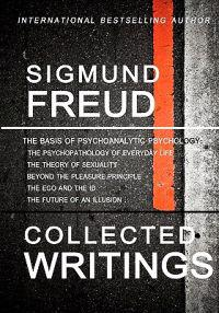 Sigmund Freud Collected Writings: The Psychopathology of Everyday Life, the Theory of Sexuality, Beyond the Pleasure Principle, the Ego and the Id, an