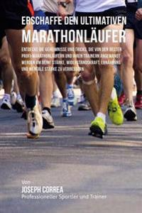 Erschaffe Den Ultimativen Marathonlaufer: Entdecke Die Geheimnisse Und Tricks, Die Von Den Besten Profi-Marathonlaufern Und Ihren Trainern Angewandt W