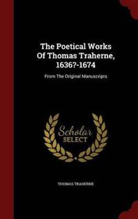 The Poetical Works of Thomas Traherne, 1636?-1674