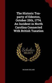 The Historic Tea-Party of Edenton, October 25th, 1774. an Incident in North Carolina Connected with British Taxation