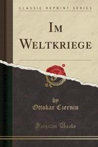 Im Weltkriege (Classic Reprint)