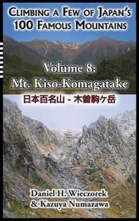 Climbing a Few of Japan's 100 Famous Mountains - Volume 8: Mt. Kiso-Komagatake