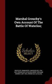 Marshal Grouchy's Own Account of the Battle of Waterloo;