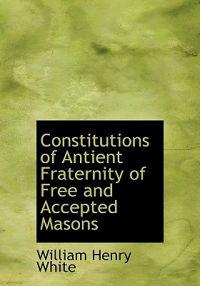 Constitutions of Antient Fraternity of Free and Accepted Masons