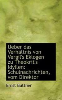 Ueber Das Verh Ltnis Von Vergil's Eklogen Zu Theokrit's Idyllen