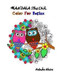 Mandala: The Owl: Coloring for Relax: Intricate Mandalas, Mesmerising Zentangle, Animal Mandalas and Floral Designs
