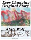 Ever Changing Original Story: White Wolf