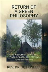 Return of a Green Philosophy: The Wisdom of Óðinn, the Power of þórr, and Freyja's Power of Nature