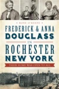 Frederick & Anna Douglass in Rochester, New York