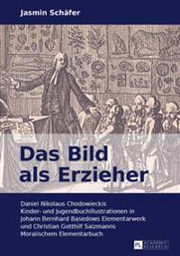 Das Bild ALS Erzieher: Daniel Nikolaus Chodowieckis Kinder- Und Jugendbuchillustrationen in Johann Bernhard Basedows Elementarwerk Und Christ