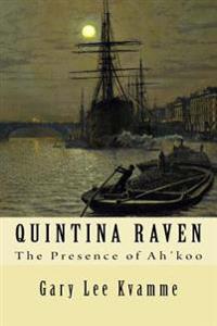 Quintina Raven: The Presence of Ah'koo