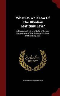 What Do We Know of the Rhodian Maritime Law?