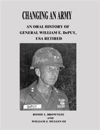 Changing an Army: An Oral History of General William E. Depuy, USA Retired