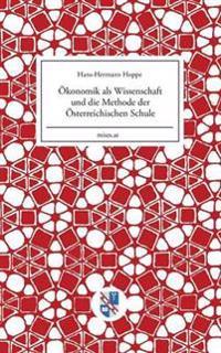 Okonomik ALS Wissenschaft Und Die Methode Der Osterreichischen Schule