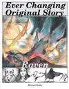 Ever Changing Original; Story Raven