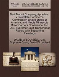 Dart Transit Company, Appellant, V. Interstate Commerce Commission United States of America, and Illinois Minnesota Motor Carriers Conference, Inc. U.S. Supreme Court Transcript of Record with Supporting Pleadings