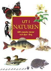Ut i naturen : 600 svenska växter och djur i färg