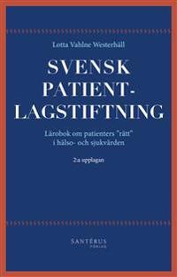 """Svensk patientlagstiftning : lärobok om patienters """"rätt"""" i hälso- och sjukvården"""