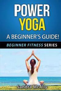 Power Yoga: A Beginner's Guide