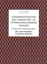 Kunskapsintegration och innovation i en internationaliserande ekonomi : slutrapport från ett forskningsprogram