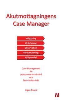 Akutmottagningens Case Manager : case management för personcentrerad vård och fast vårdkontakt