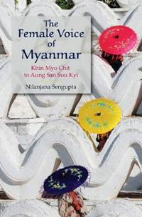 The Female Voice of Myanmar: Khin Myo Chit to Aung San Suu Kyi