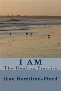 I Am: The Healing Practice