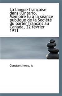 La Langue Francaise Dans L'Ontario. Memoire Lu a la Seance Publique de La Societe Du Parler Francais